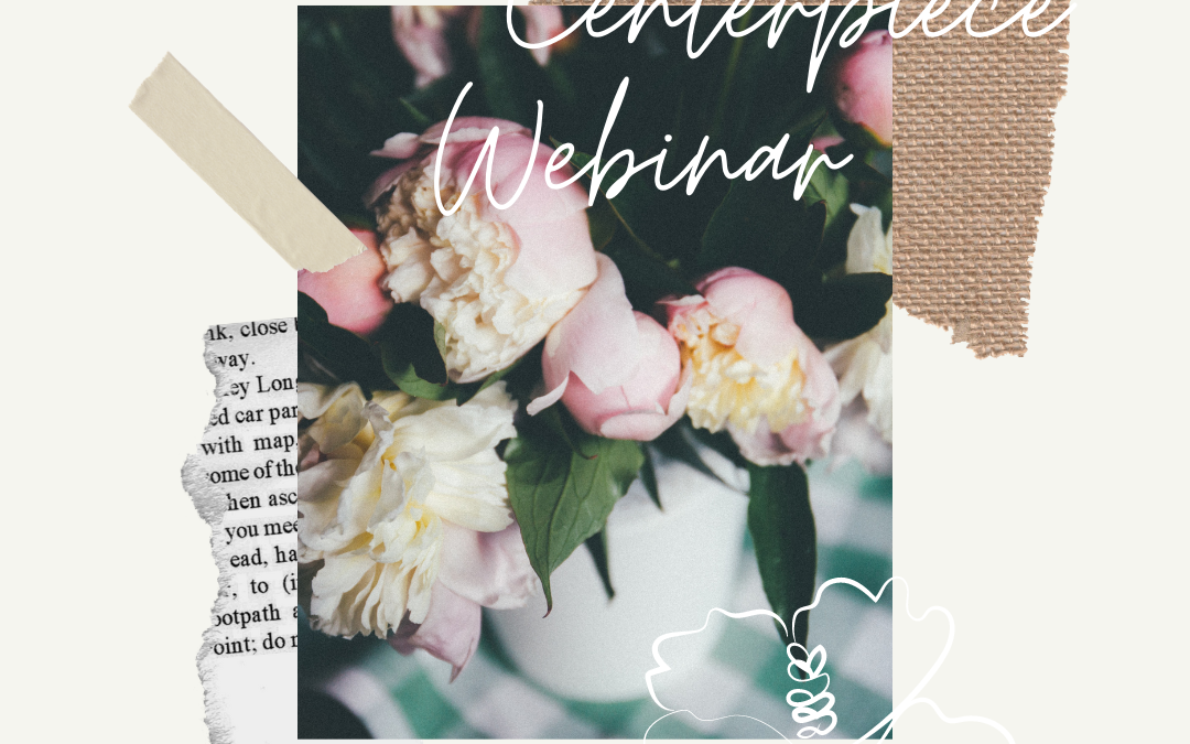How to Make a Stunning Centerpiece (FREE Webinar!)