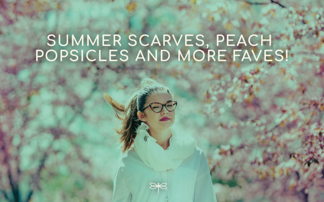 Summer scarves, peach popsicles, and more faves!