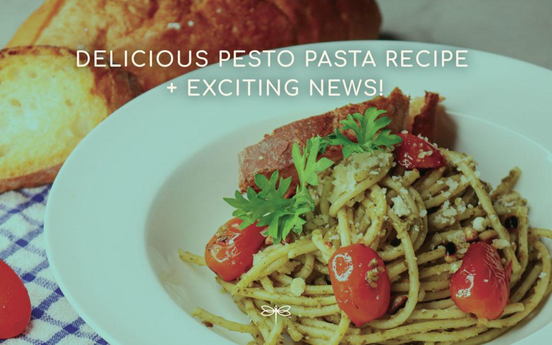 Delicious Pesto Pasta Recipe + Exciting News!